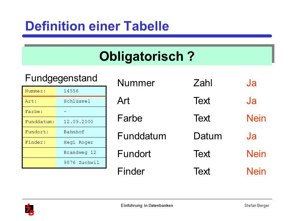 Stefan Berger Einführung in Datenbanken Definition einer Tabelle Obligatorisch ? Nummer Art Farbe Funddatum Fundort Finder Brandweg 12 Nummer: 14556 A