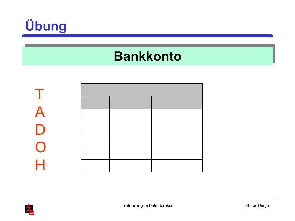 Stefan Berger Einführung in Datenbanken Übung Bankkonto TADOHTADOH