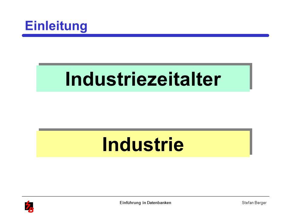 Stefan Berger Einführung in Datenbanken Einleitung Industriezeitalter Industrie