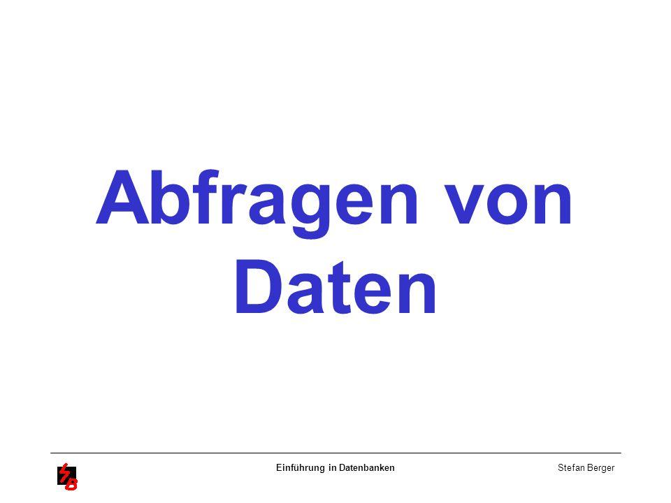 Stefan Berger Einführung in Datenbanken Abfragen von Daten