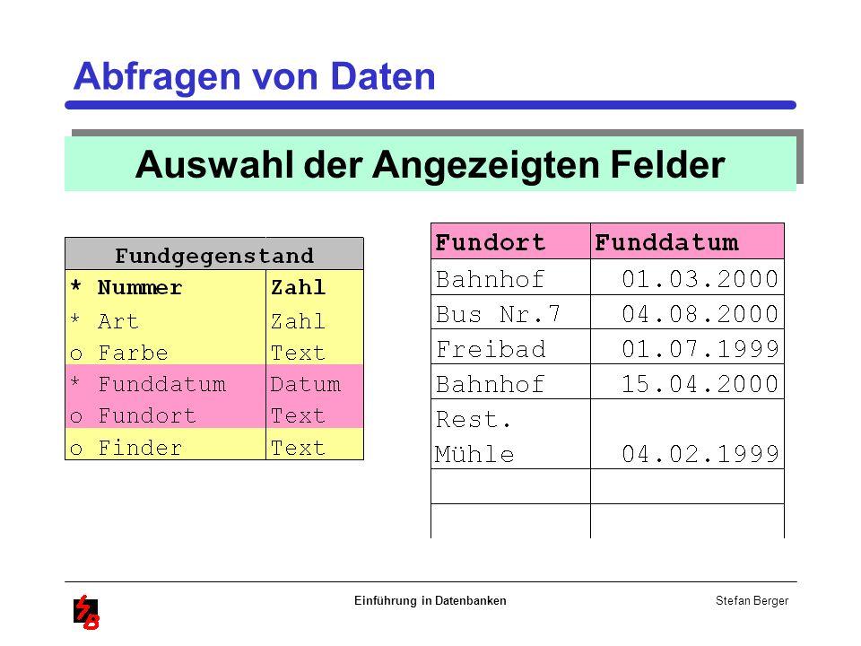 Stefan Berger Einführung in Datenbanken Abfragen von Daten Auswahl der Angezeigten Felder