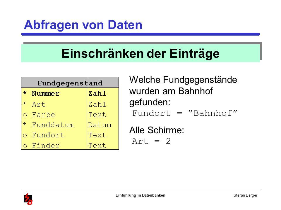Stefan Berger Einführung in Datenbanken Abfragen von Daten Einschränken der Einträge Welche Fundgegenstände wurden am Bahnhof gefunden: Fundort = Bahn