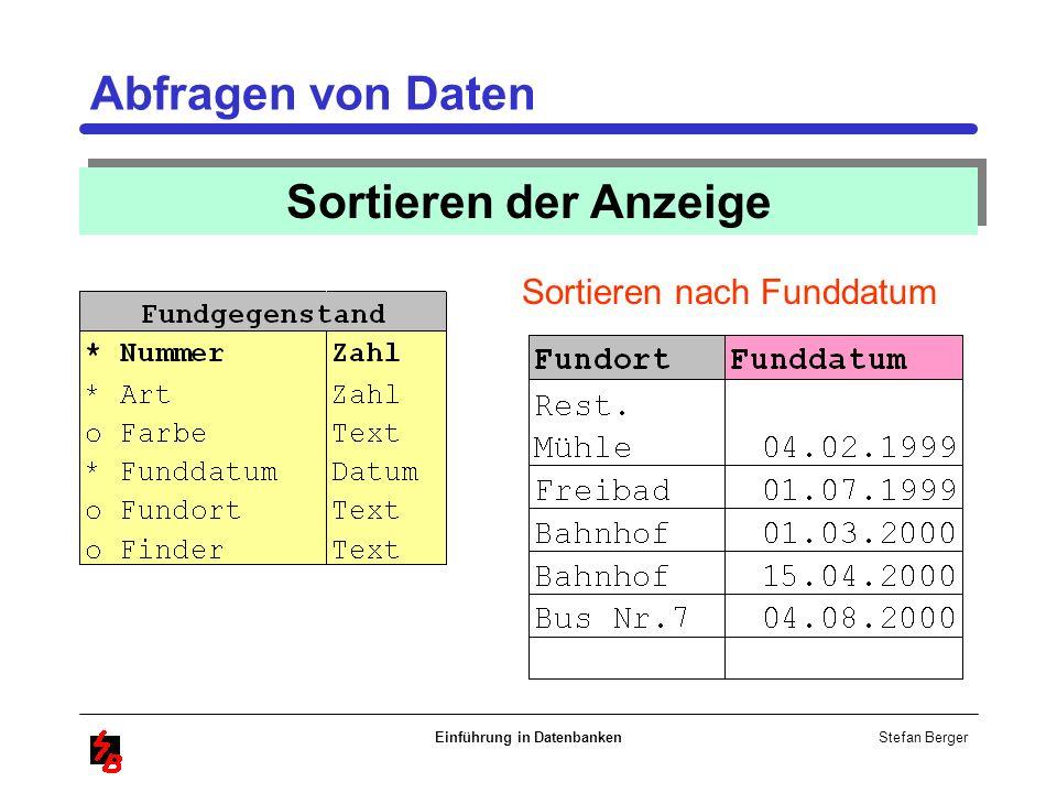 Stefan Berger Einführung in Datenbanken Abfragen von Daten Sortieren der Anzeige Sortieren nach Funddatum