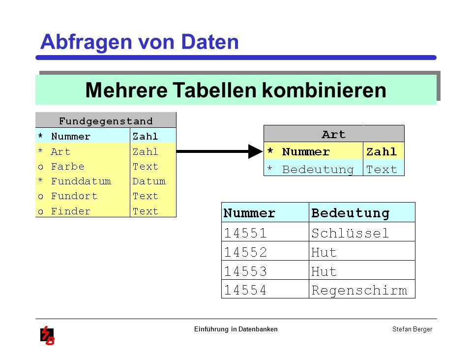Stefan Berger Einführung in Datenbanken Abfragen von Daten Mehrere Tabellen kombinieren