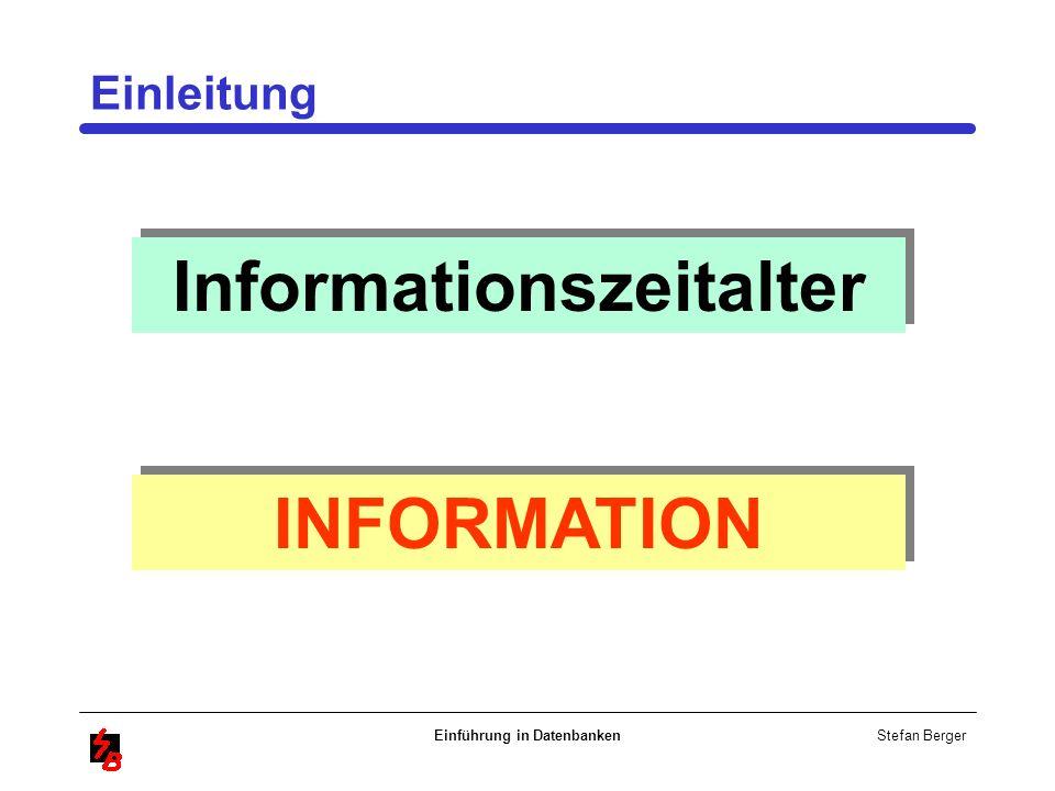 Stefan Berger Einführung in Datenbanken Informationszeitalter INFORMATION Einleitung