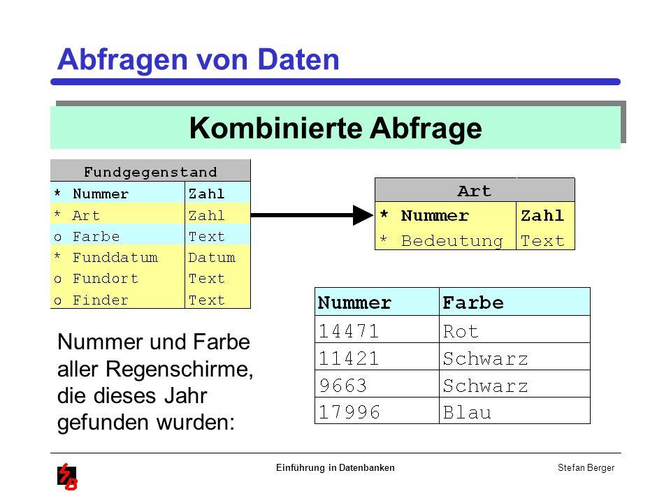 Stefan Berger Einführung in Datenbanken Abfragen von Daten Kombinierte Abfrage Nummer und Farbe aller Regenschirme, die dieses Jahr gefunden wurden: