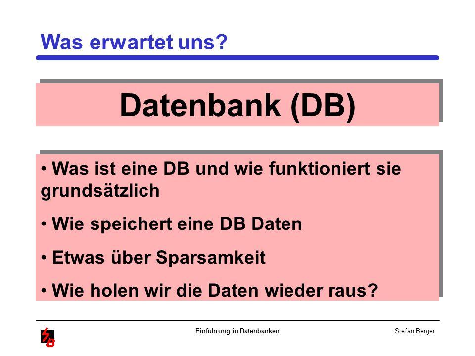 Stefan Berger Einführung in Datenbanken Datenbank (DB) Was ist eine DB und wie funktioniert sie grundsätzlich Wie speichert eine DB Daten Etwas über S