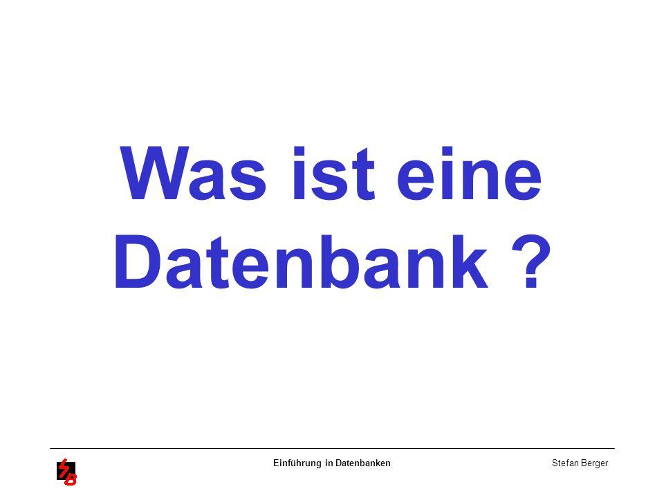 Stefan Berger Einführung in Datenbanken Was ist eine Datenbank ?