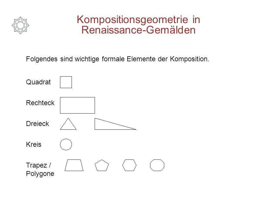 Kompositionsgeometrie in Renaissance-Gemälden Geometrische Formen und deren Beziehungen zueinander sind in vielen Gemälden der Renaissance als Grundlagen für den Bildaufbau genutzt worden.