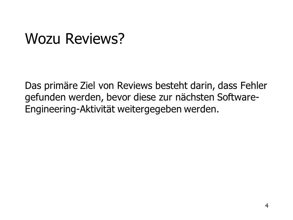 4 Wozu Reviews? Das primäre Ziel von Reviews besteht darin, dass Fehler gefunden werden, bevor diese zur nächsten Software- Engineering-Aktivität weit