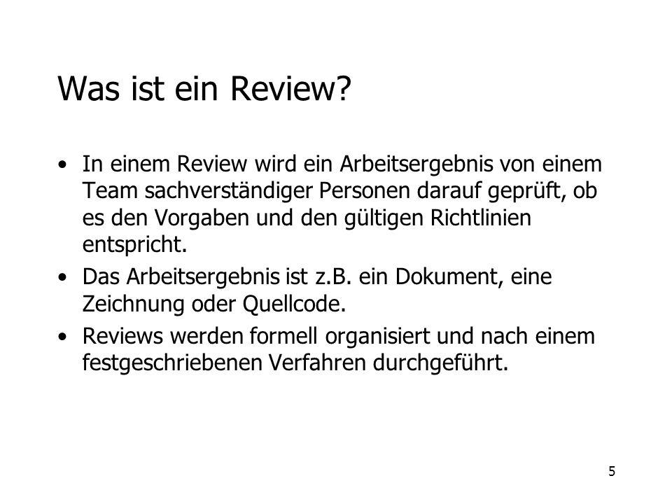5 Was ist ein Review? In einem Review wird ein Arbeitsergebnis von einem Team sachverständiger Personen darauf geprüft, ob es den Vorgaben und den gül