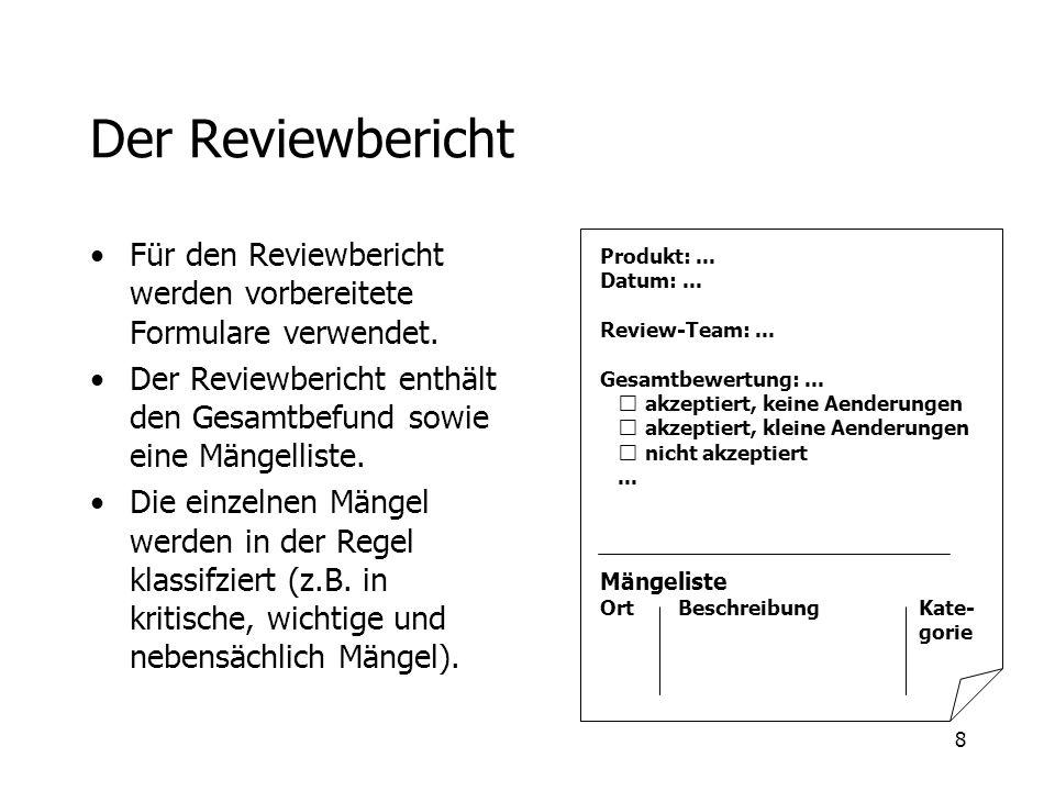 8 Der Reviewbericht Für den Reviewbericht werden vorbereitete Formulare verwendet. Der Reviewbericht enthält den Gesamtbefund sowie eine Mängelliste.
