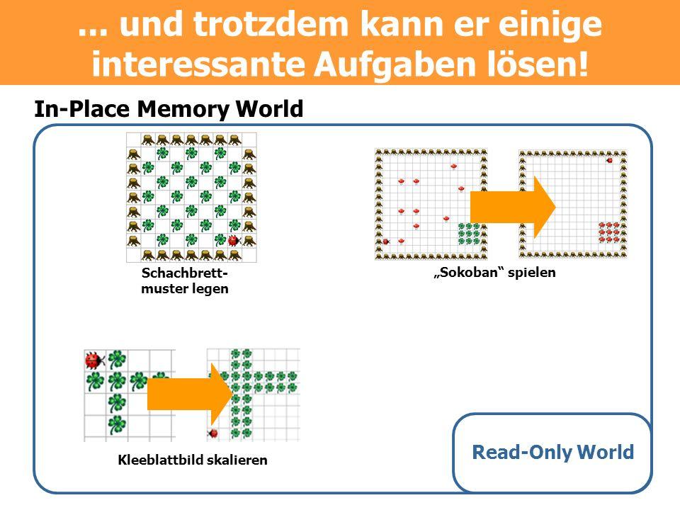 In-Place Memory World Read-Only World Schachbrett- muster legen Kleeblattbild skalieren Sokoban spielen... und trotzdem kann er einige interessante Au