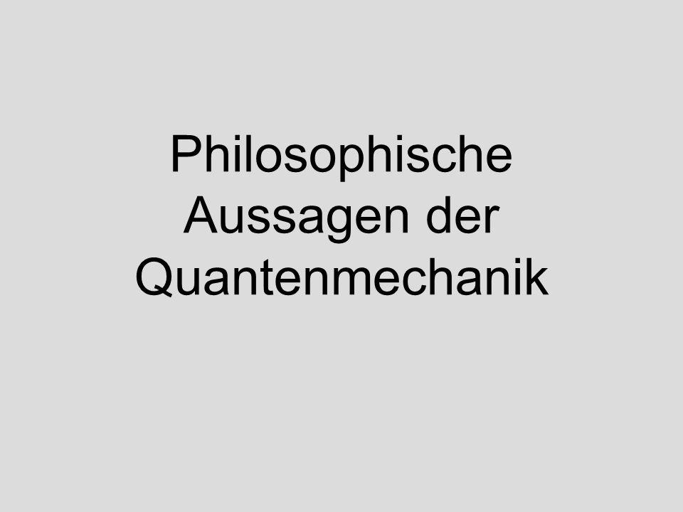 Philosophische Aussagen der Quantenmechanik