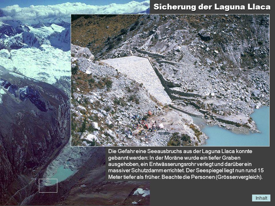 Inhalt Sicherung der Laguna Llaca Die Gefahr eine Seeausbruchs aus der Laguna Llaca konnte gebannt werden: In der Moräne wurde ein tiefer Graben ausge