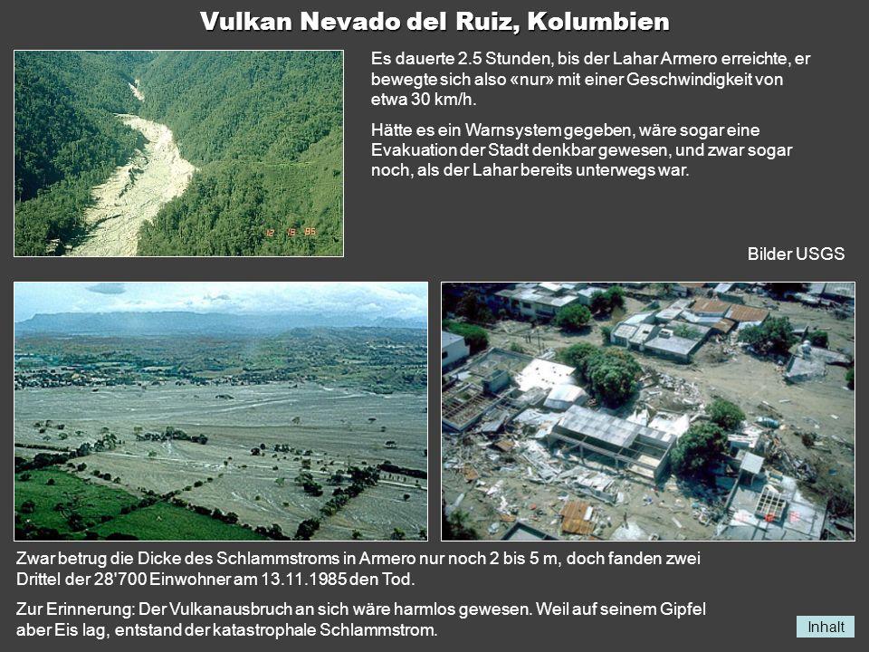 Inhalt Vulkan Nevado del Ruiz, Kolumbien Es dauerte 2.5 Stunden, bis der Lahar Armero erreichte, er bewegte sich also «nur» mit einer Geschwindigkeit