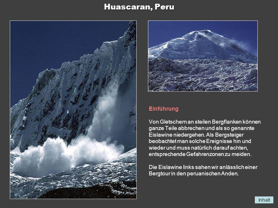 Inhalt Huascaran, Peru Einführung Von Gletschern an steilen Bergflanken können ganze Teile abbrechen und als so genannte Eislawine niedergehen. Als Be
