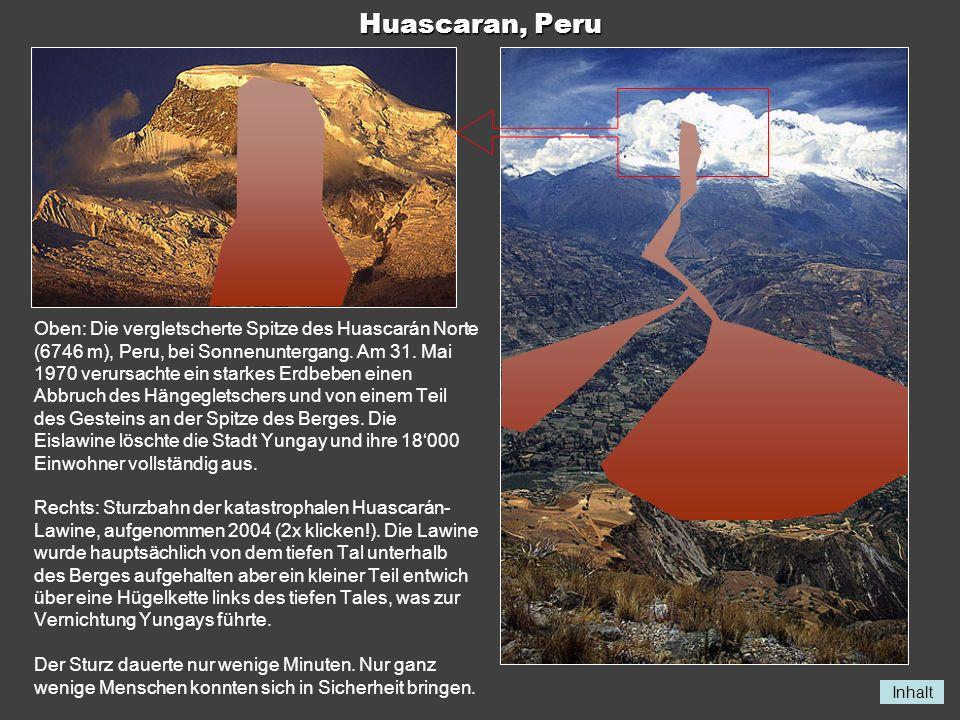 Inhalt Huascaran, Peru Oben: Die vergletscherte Spitze des Huascarán Norte (6746 m), Peru, bei Sonnenuntergang. Am 31. Mai 1970 verursachte ein starke