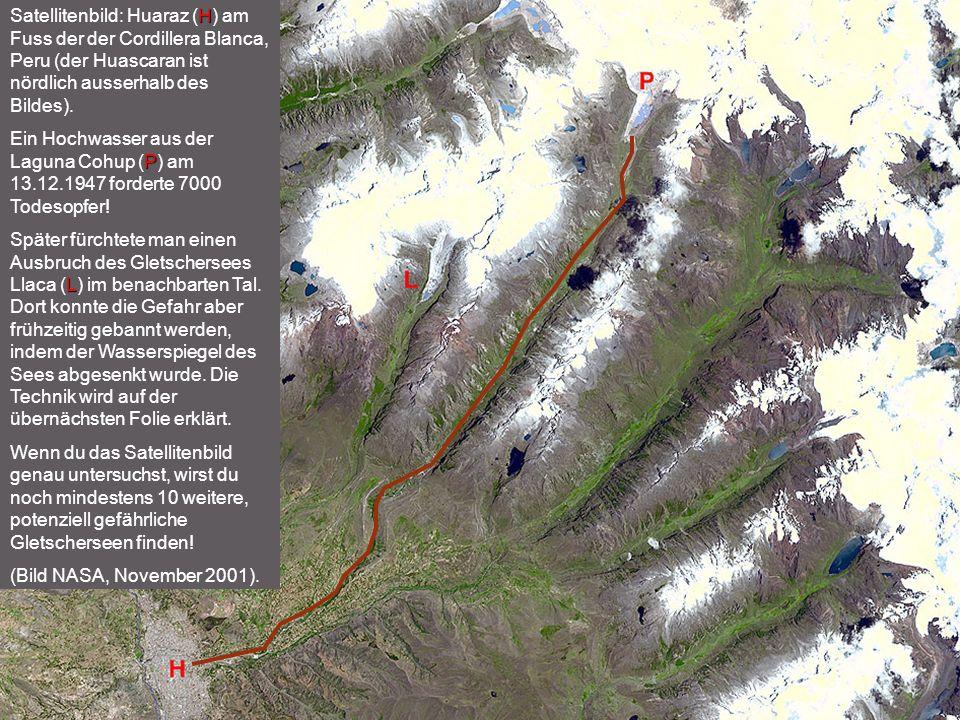 Inhalt H Satellitenbild: Huaraz (H) am Fuss der der Cordillera Blanca, Peru (der Huascaran ist nördlich ausserhalb des Bildes). P Ein Hochwasser aus d
