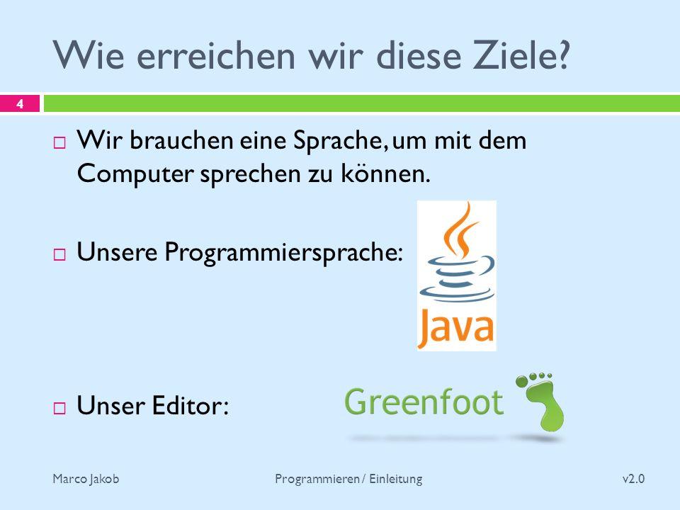 Marco Jakob Programmiererfahrung? v2.0 Programmieren / Einleitung 5 Umfragebogen ausfüllen!