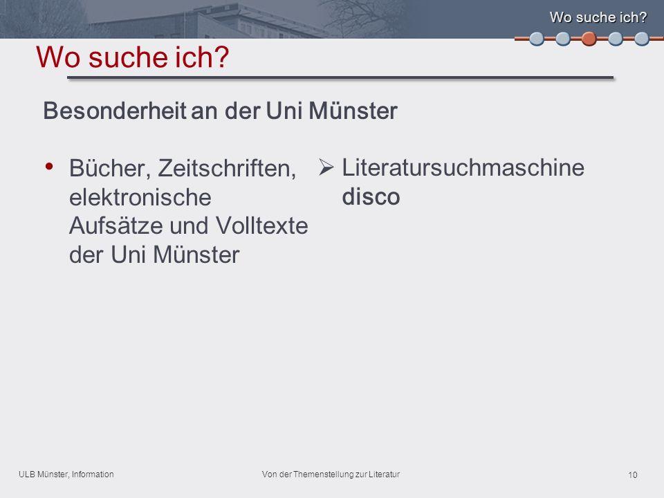ULB Münster, Information 10 Von der Themenstellung zur Literatur Wo suche ich.