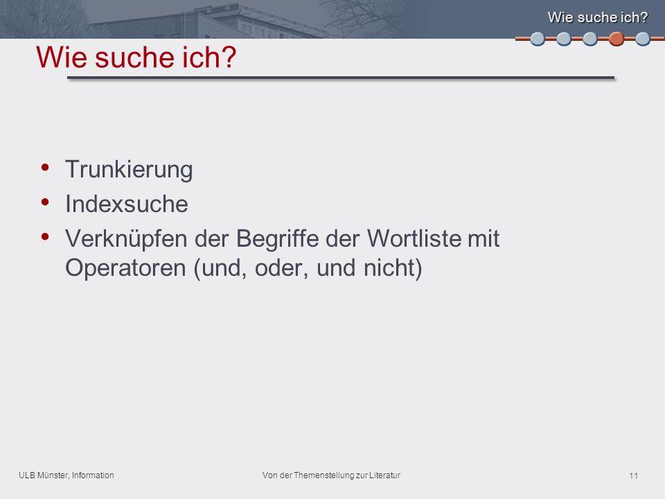 ULB Münster, Information 11 Von der Themenstellung zur Literatur Wie suche ich.