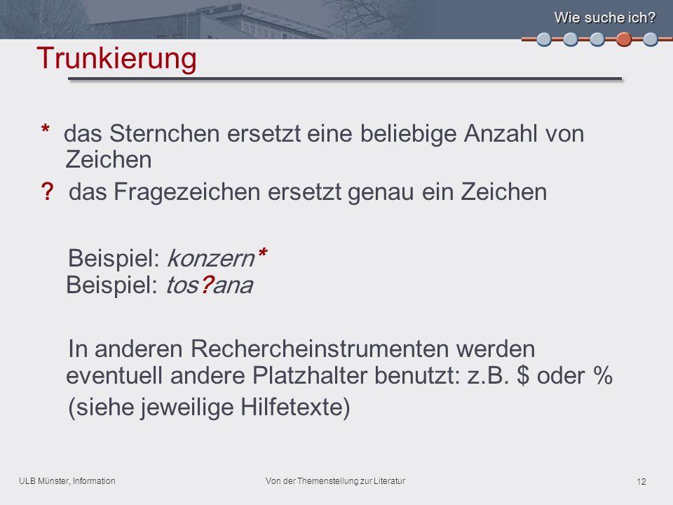 ULB Münster, Information 12 Von der Themenstellung zur Literatur Wie suche ich.