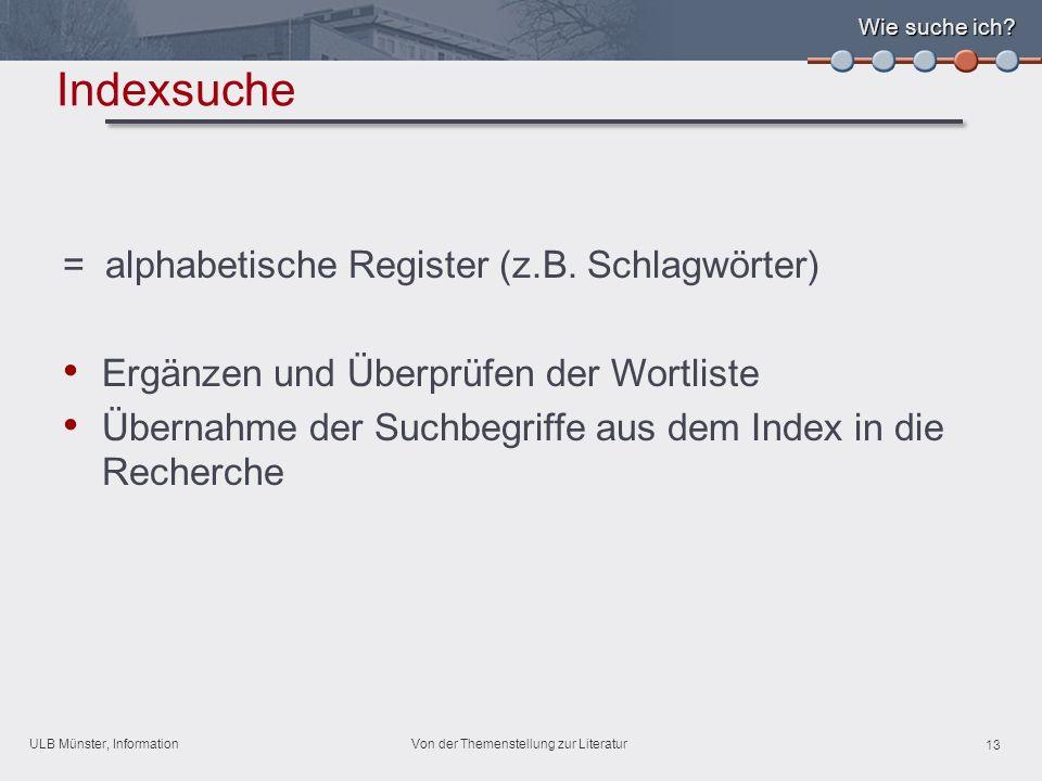 ULB Münster, Information 13 Von der Themenstellung zur Literatur Wie suche ich.