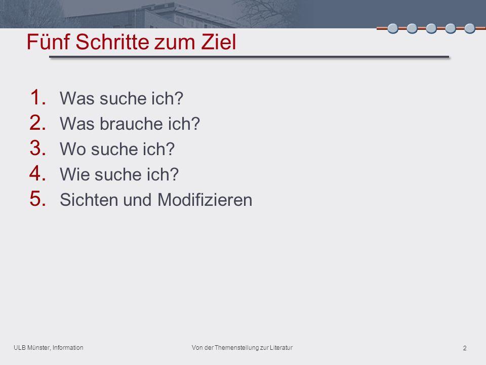 ULB Münster, Information 2 Von der Themenstellung zur Literatur Fünf Schritte zum Ziel 1.