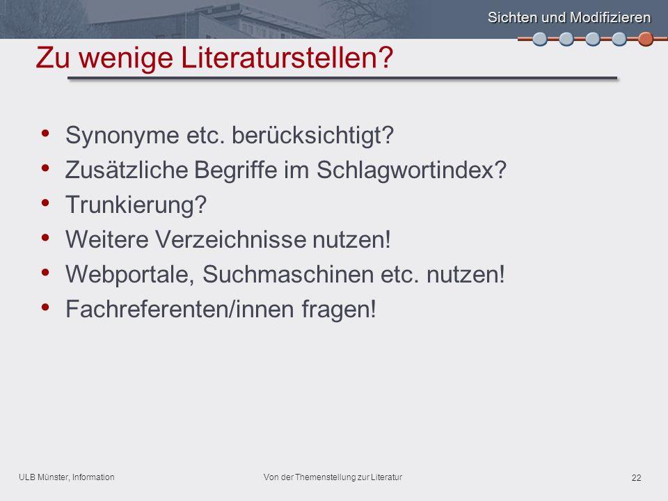 ULB Münster, Information 22 Von der Themenstellung zur Literatur Sichten und Modifizieren Zu wenige Literaturstellen.