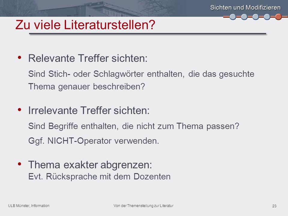 ULB Münster, Information 23 Von der Themenstellung zur Literatur Zu viele Literaturstellen.
