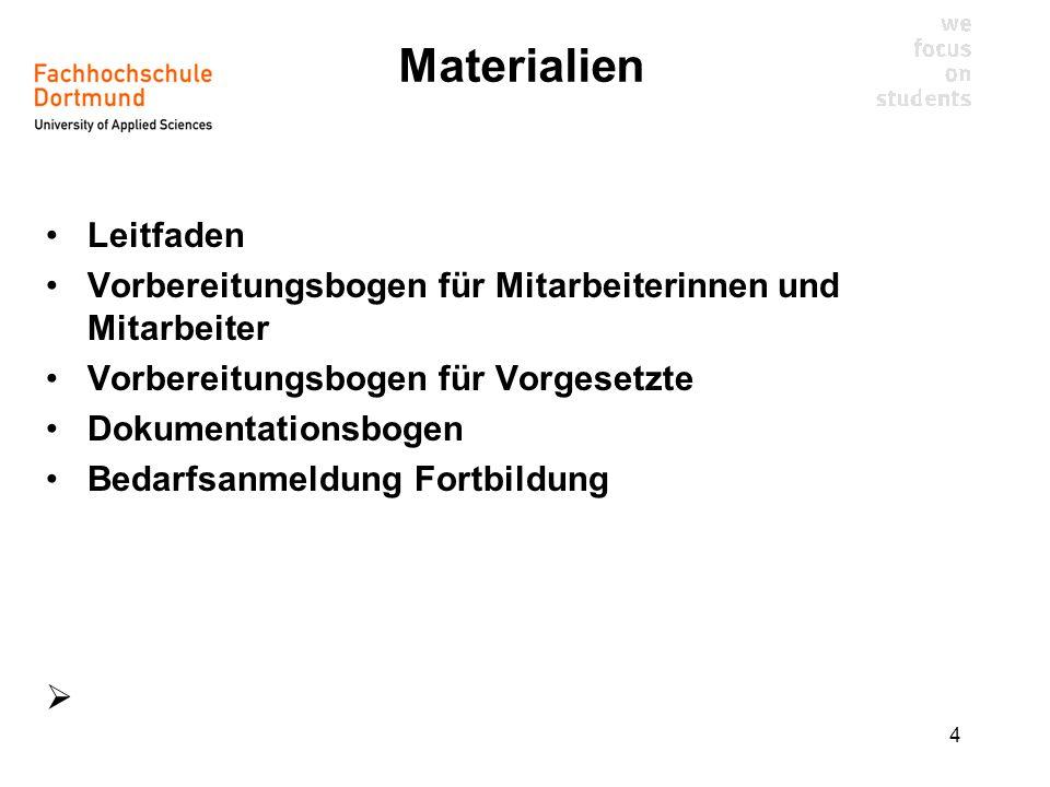 4 Materialien Leitfaden Vorbereitungsbogen für Mitarbeiterinnen und Mitarbeiter Vorbereitungsbogen für Vorgesetzte Dokumentationsbogen Bedarfsanmeldung Fortbildung