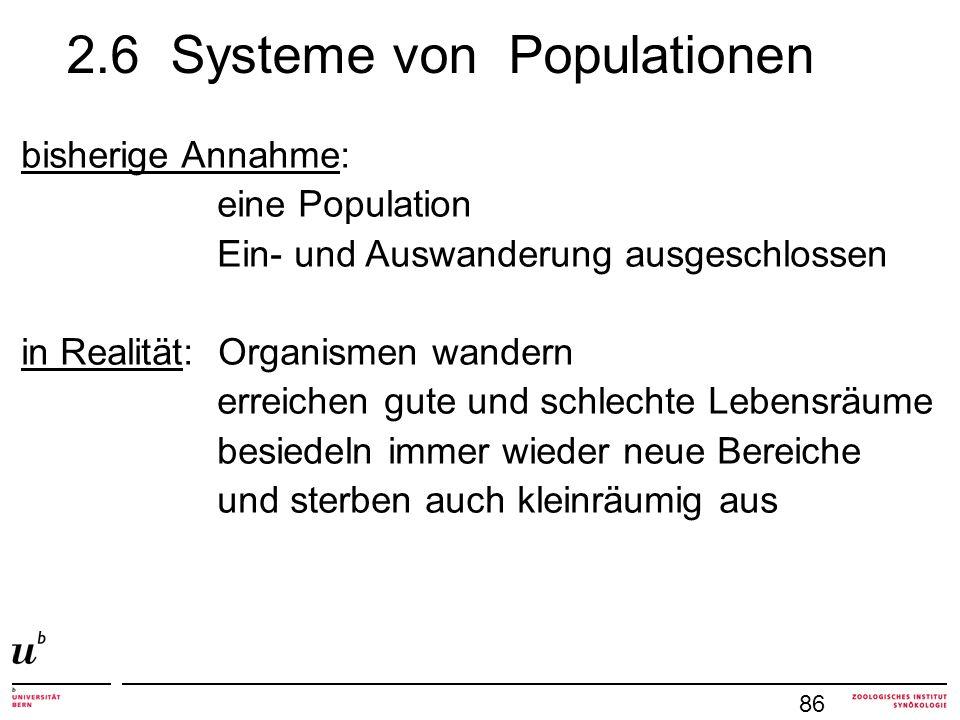 86 2.6 Systeme von Populationen bisherige Annahme: eine Population Ein- und Auswanderung ausgeschlossen in Realität: Organismen wandern erreichen gute