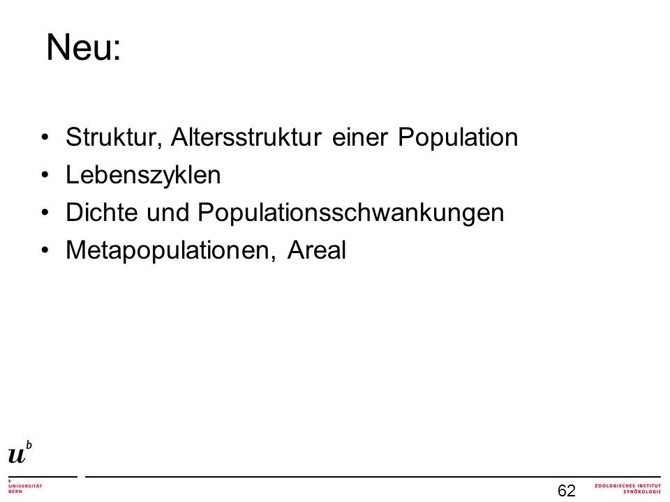 2.3.4 Altersstruktur zentral für Populationsdynamik g, s aber: junge / alte Individuen: kein g mittelalte: kaum s bei längerlebigen Organismen ist Altersstruktur wichtig für Populationsdynamik jahrgangsweise Betrachtung Altersklassen, Lebenstafel 62