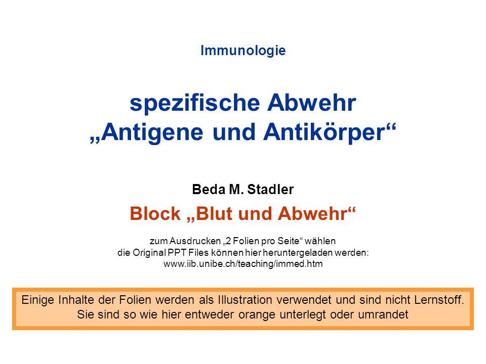 Immunologie spezifische Abwehr Antigene und Antikörper Beda M. Stadler Block Blut und Abwehr Einige Inhalte der Folien werden als Illustration verwend