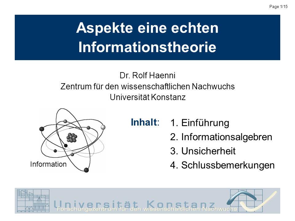 Dr. Rolf Haenni, University of KonstanzNovember 28, 2002 Page 1/15 Aspekte eine echten Informationstheorie 1.Einführung 2.Informationsalgebren 3.Unsic