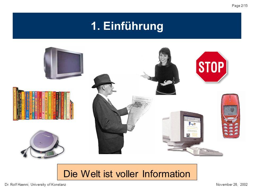 Dr. Rolf Haenni, University of KonstanzNovember 28, 2002 Page 2/15 Die Welt ist voller Information 1. Einführung