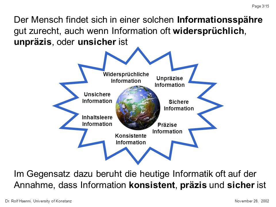 Dr. Rolf Haenni, University of KonstanzNovember 28, 2002 Page 3/15 Im Gegensatz dazu beruht die heutige Informatik oft auf der Annahme, dass Informati