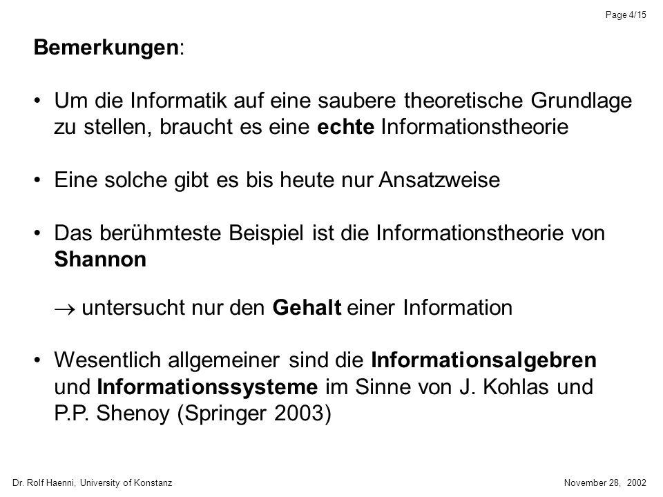 Dr. Rolf Haenni, University of KonstanzNovember 28, 2002 Page 4/15 Bemerkungen: Um die Informatik auf eine saubere theoretische Grundlage zu stellen,