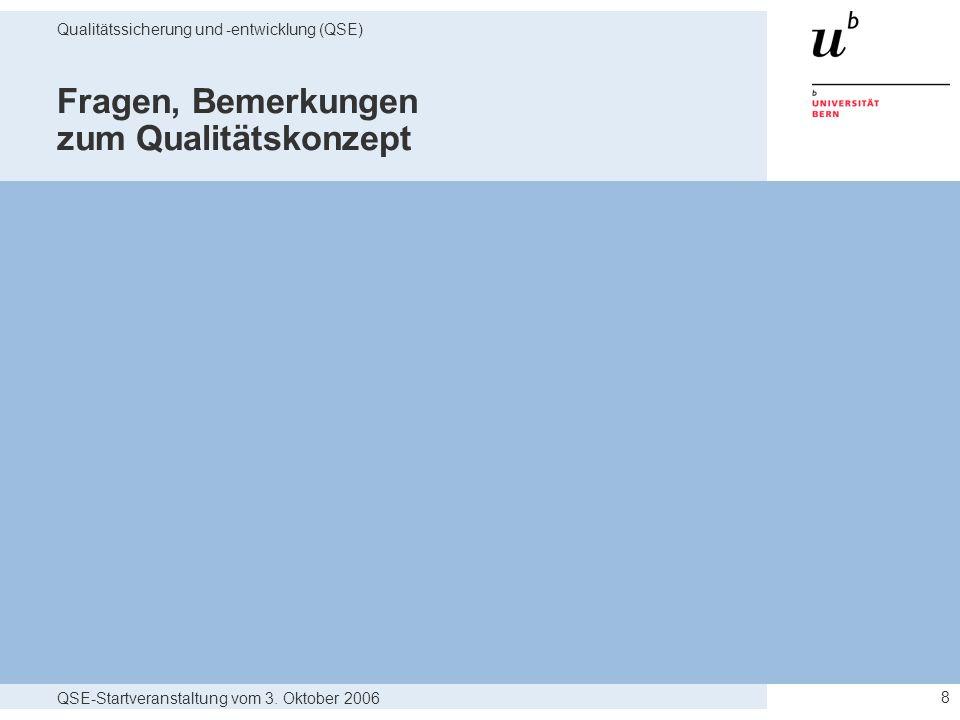 QSE-Startveranstaltung vom 3. Oktober 2006 Qualitätssicherung und -entwicklung (QSE) 8 Fragen, Bemerkungen zum Qualitätskonzept