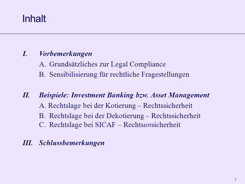 2 I.Vorbemerkungen A.Grundsätzliches zur Legal Compliance B.Sensibilisierung für rechtliche Fragestellungen II.Beispiele: Investment Banking bzw.