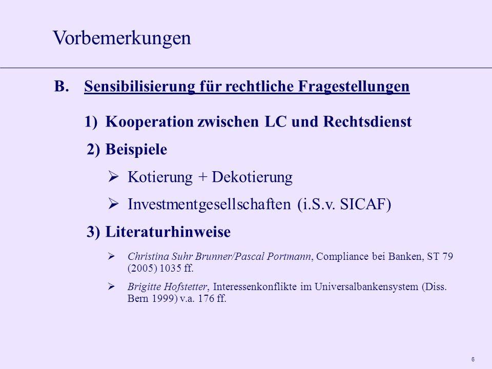 6 B.Sensibilisierung für rechtliche Fragestellungen 1)Kooperation zwischen LC und Rechtsdienst 2)Beispiele Kotierung + Dekotierung Investmentgesellschaften (i.S.v.