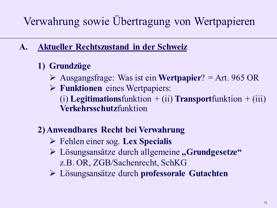10 A.Aktueller Rechtszustand in der Schweiz 1)Grundzüge Ausgangsfrage: Was ist ein Wertpapier? = Art. 965 OR Funktionen eines Wertpapiers: (i) Legitim