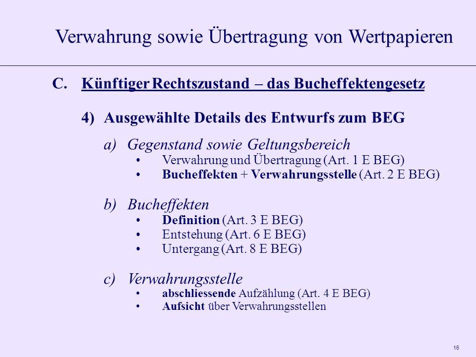 16 C.Künftiger Rechtszustand – das Bucheffektengesetz 4)Ausgewählte Details des Entwurfs zum BEG a)Gegenstand sowie Geltungsbereich Verwahrung und Übertragung (Art.