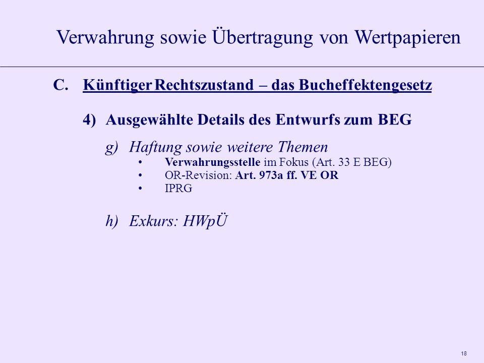18 C.Künftiger Rechtszustand – das Bucheffektengesetz 4)Ausgewählte Details des Entwurfs zum BEG g)Haftung sowie weitere Themen Verwahrungsstelle im Fokus (Art.