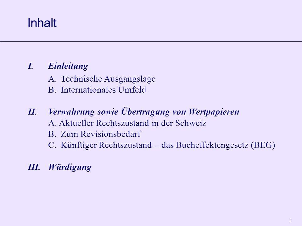 2 I.Einleitung A.Technische Ausgangslage B.Internationales Umfeld II.Verwahrung sowie Übertragung von Wertpapieren A. Aktueller Rechtszustand in der S