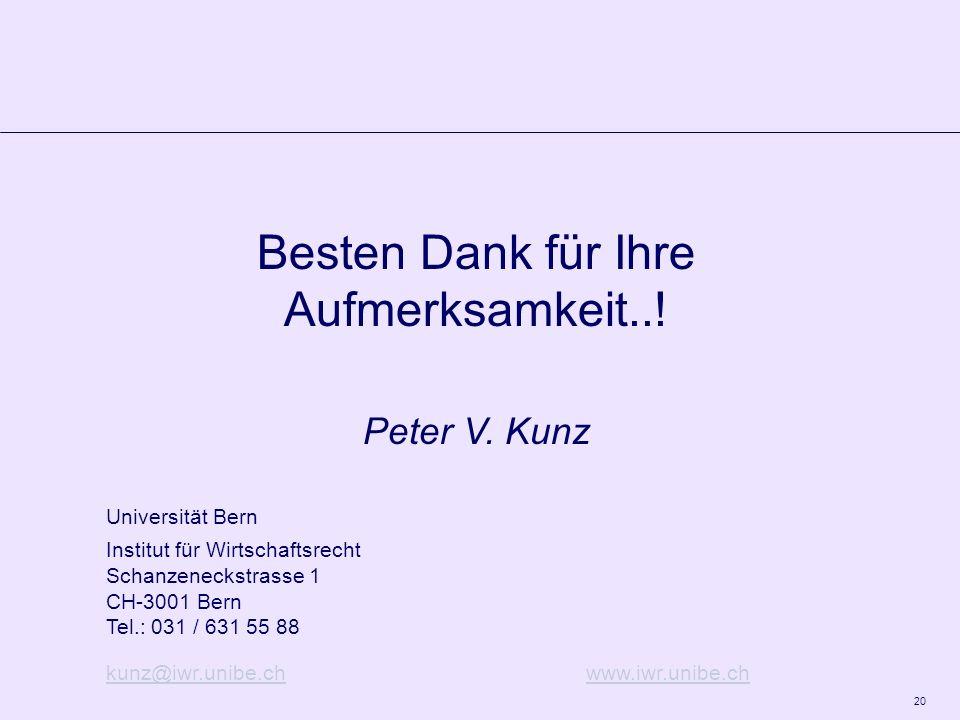 20 Besten Dank für Ihre Aufmerksamkeit..! Peter V. Kunz Universität Bern Institut für Wirtschaftsrecht Schanzeneckstrasse 1 CH-3001 Bern Tel.: 031 / 6