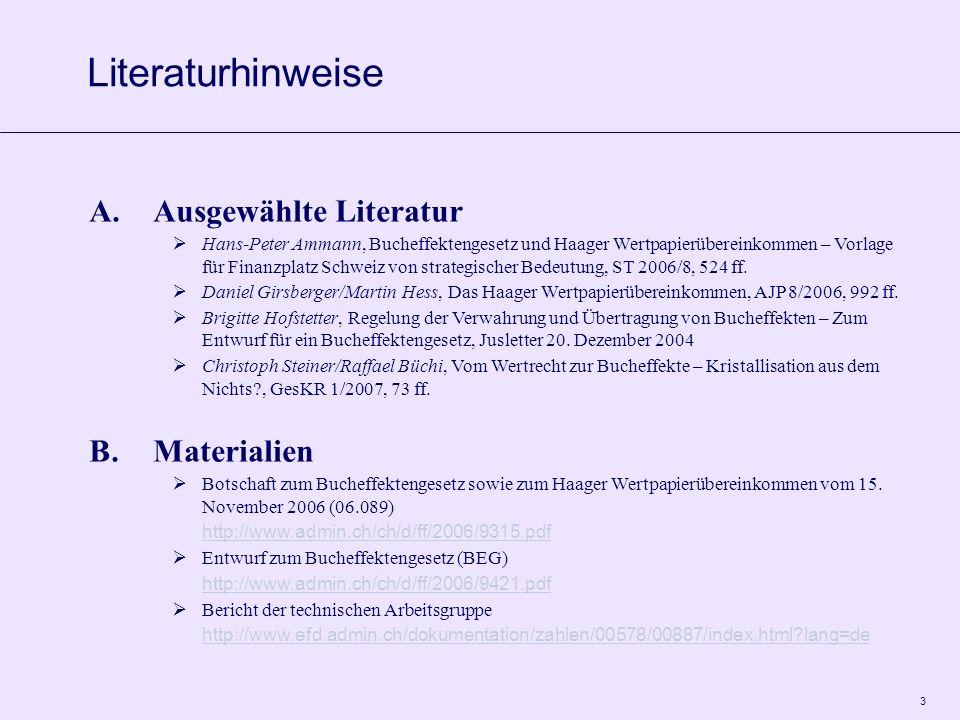 3 A.Ausgewählte Literatur Hans-Peter Ammann, Bucheffektengesetz und Haager Wertpapierübereinkommen – Vorlage für Finanzplatz Schweiz von strategischer Bedeutung, ST 2006/8, 524 ff.