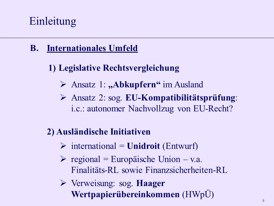 9 B.Internationales Umfeld 1)Legislative Rechtsvergleichung Ansatz 1: Abkupfern im Ausland Ansatz 2: sog. EU-Kompatibilitätsprüfung: i.c.: autonomer N