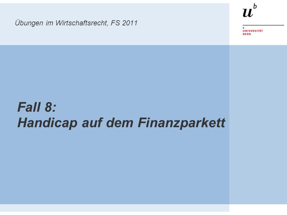 Übungen im Wirtschaftsrecht, FS 2011 Fall 8: Handicap auf dem Finanzparkett